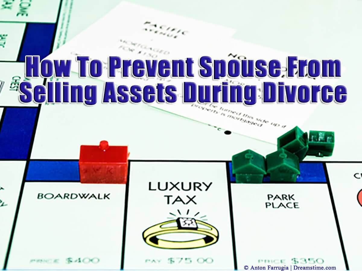 Protect Yourself from Spouse Selling Assets During Divorce